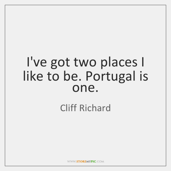 I've got two places I like to be. Portugal is one.