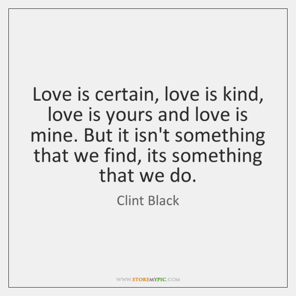Love is certain, love is kind, love is yours and love is ...
