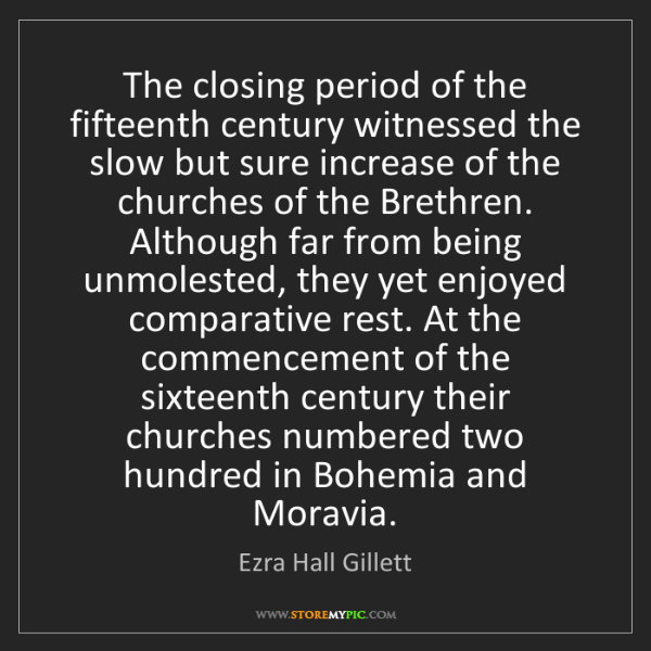 Ezra Hall Gillett: The closing period of the fifteenth century witnessed...