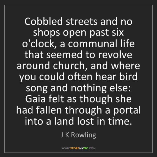 J K Rowling: Cobbled streets and no shops open past six o'clock, a...