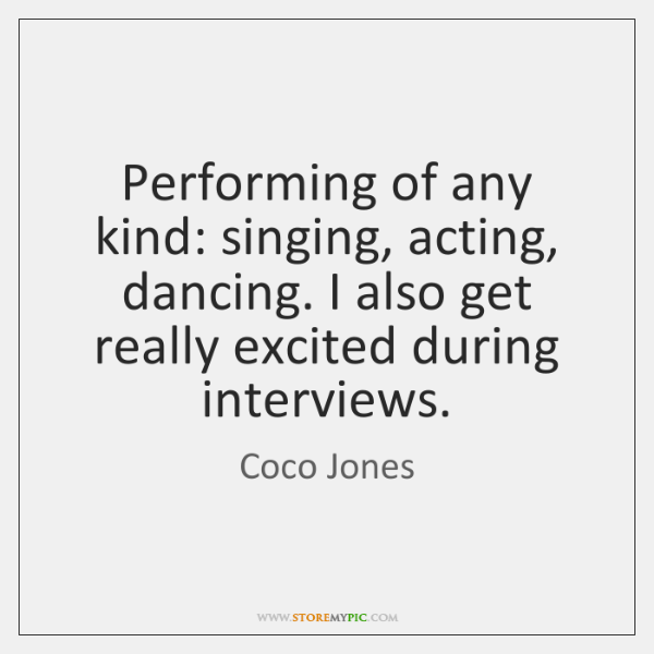 Performing of any kind: singing, acting, dancing. I also get really excited ...