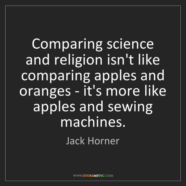 Jack Horner: Comparing science and religion isn't like comparing apples...