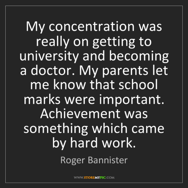 Roger Bannister: My concentration was really on getting to university...