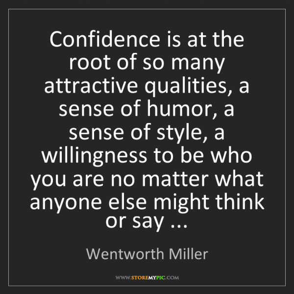 Wentworth Miller: Confidence is at the root of so many attractive qualities,...