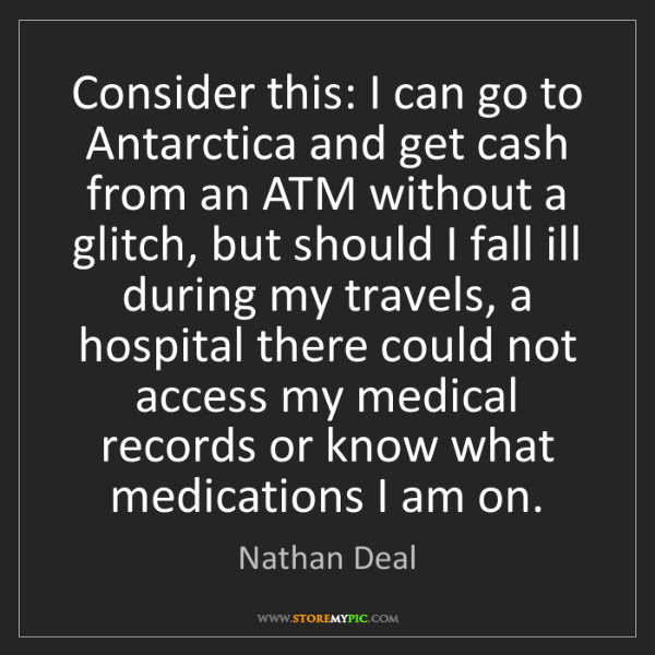 Nathan Deal: Consider this: I can go to Antarctica and get cash from...
