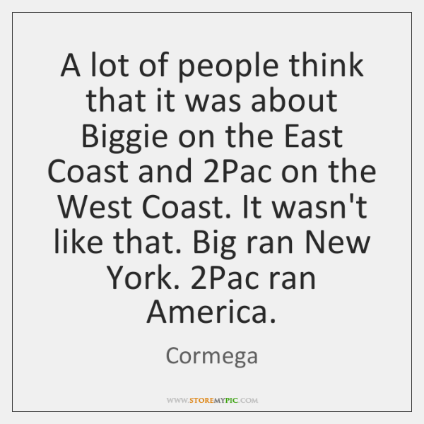 A lot of people think that it was about Biggie on the ...