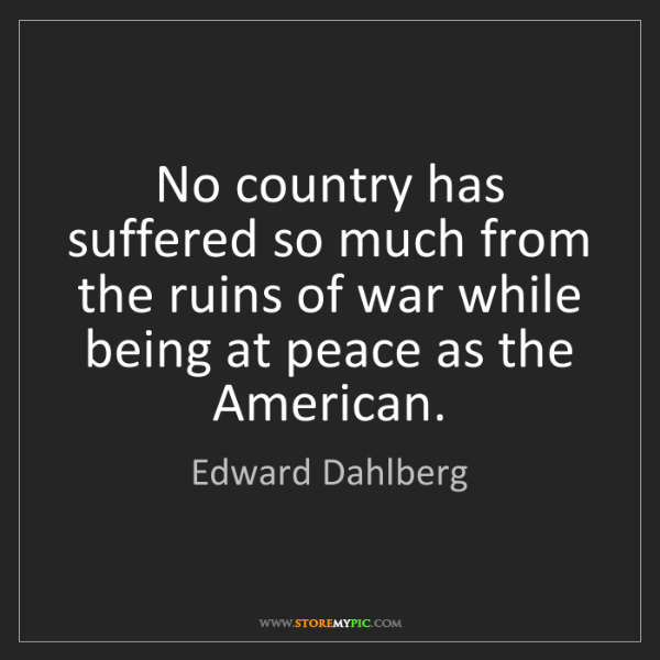 Edward Dahlberg: No country has suffered so much from the ruins of war...
