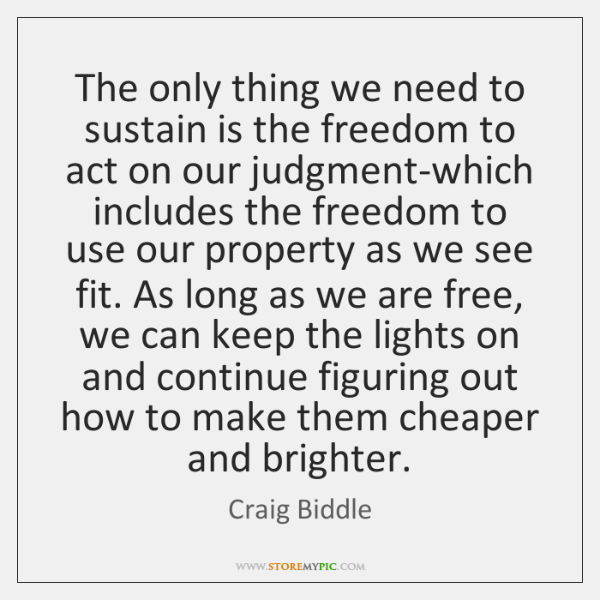 The only thing we need to sustain is the freedom to act ...