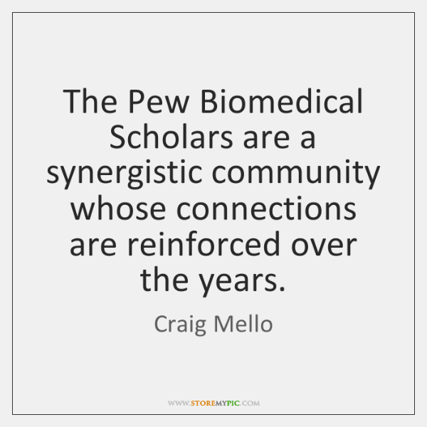 The Pew Biomedical Scholars are a synergistic community whose connections are reinforced ...