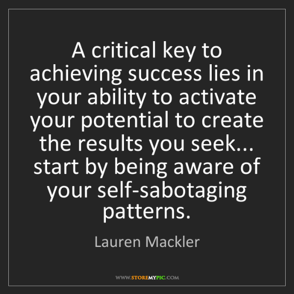 Lauren Mackler: A critical key to achieving success lies in your ability...