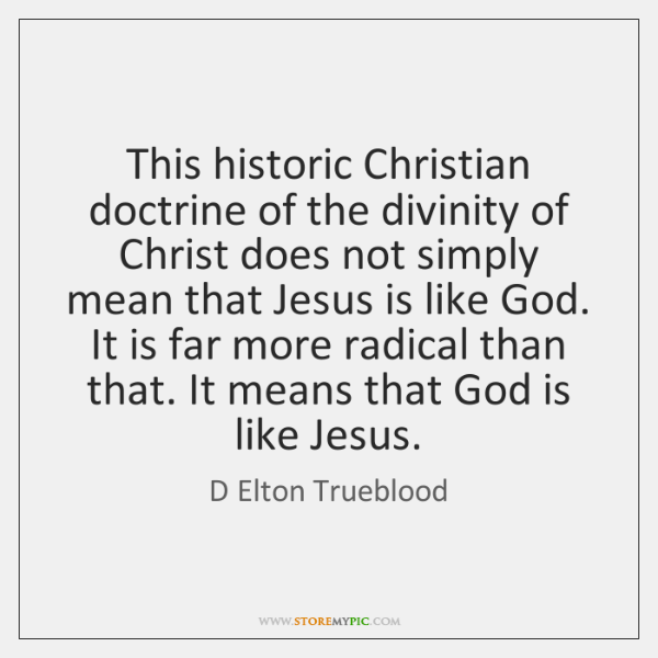 This historic Christian doctrine of the divinity of Christ does not simply ...