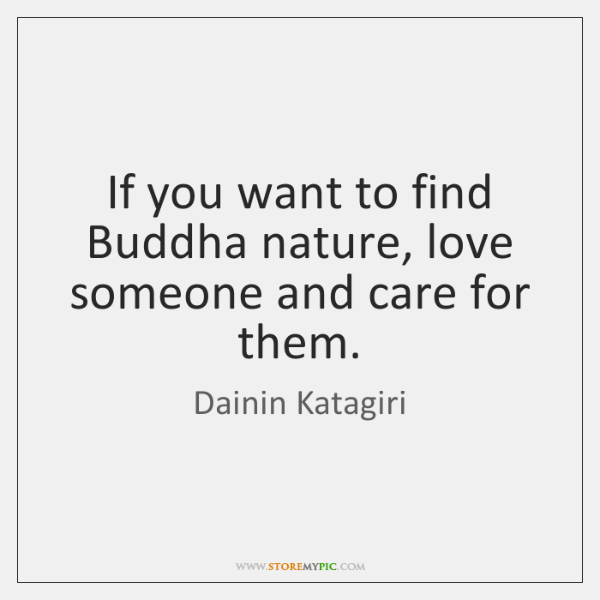 If you want to find Buddha nature, love someone and care for ...