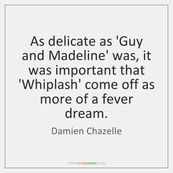As delicate as 'Guy and Madeline' was, it was important that 'Whiplash' ...