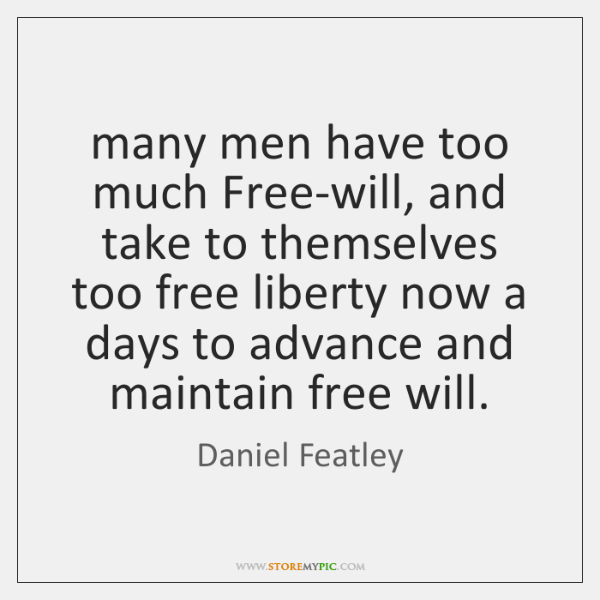 many men have too much Free-will, and take to themselves too free ...