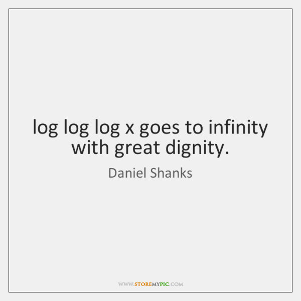 log log log x goes to infinity with great dignity.