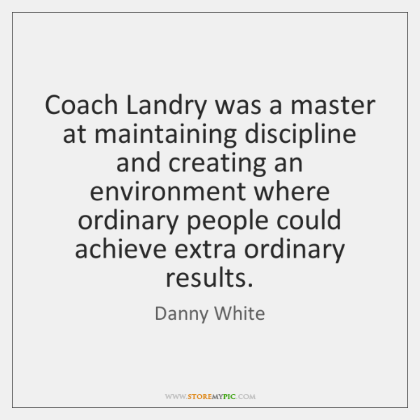 Coach Landry was a master at maintaining discipline and creating an environment ...