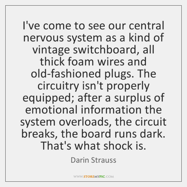 I've come to see our central nervous system as a kind of ...
