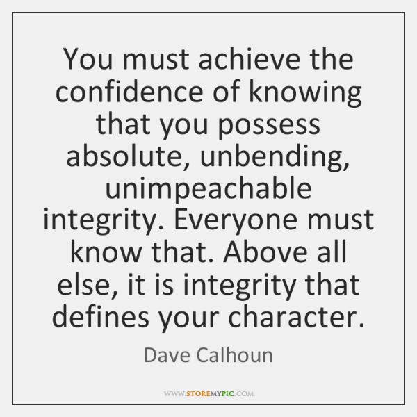 You must achieve the confidence of knowing that you possess absolute, unbending, ...