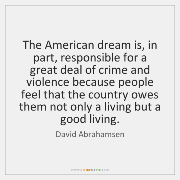 The American dream is, in part, responsible for a great deal of ...