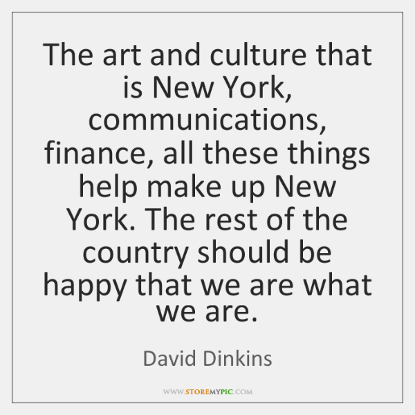 The art and culture that is New York, communications, finance, all these ...
