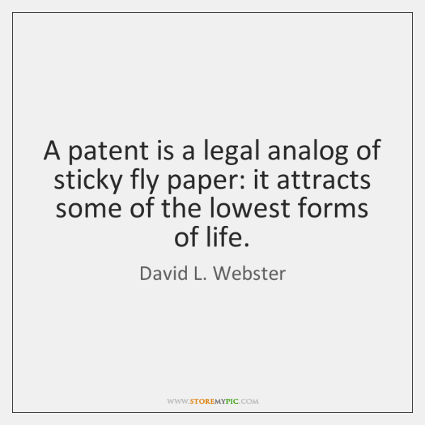 A patent is a legal analog of sticky fly paper: it attracts ...