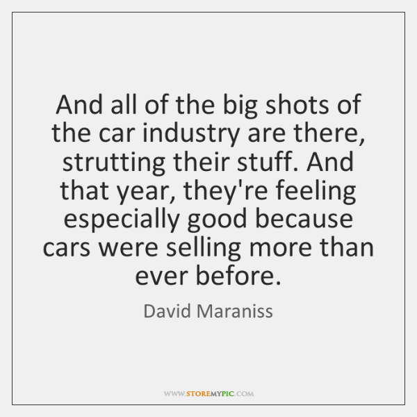 And all of the big shots of the car industry are there, ...