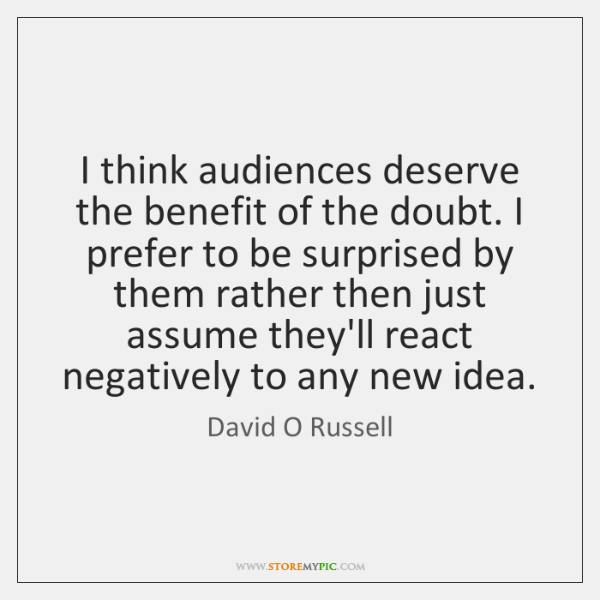 I Think Audiences Deserve The Benefit Of The Doubt I Prefer To