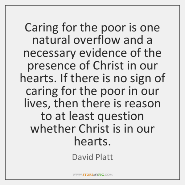 Caring for the poor is one natural overflow and a necessary evidence ...