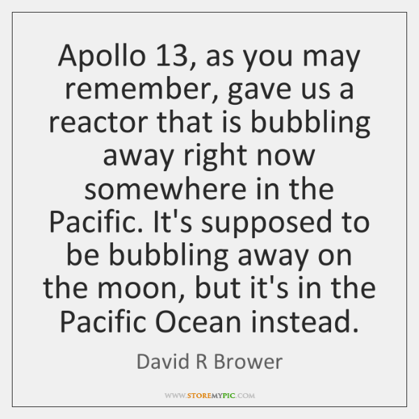 Apollo 13, as you may remember, gave us a reactor that is bubbling ...