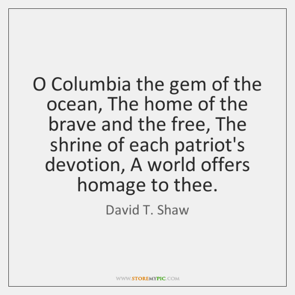 O Columbia the gem of the ocean, The home of the brave ...