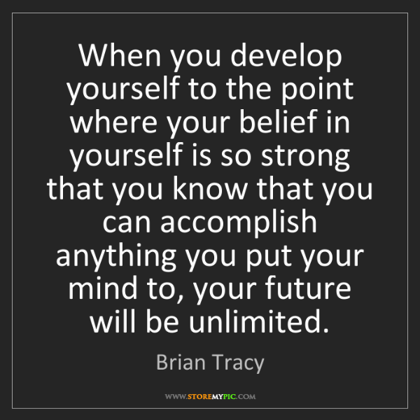 Brian Tracy: When you develop yourself to the point where your belief...