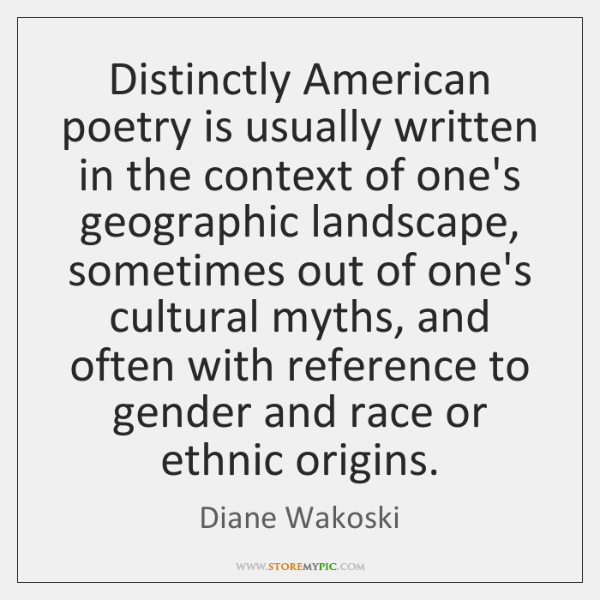 Distinctly American poetry is usually written in the context of one's geographic ...