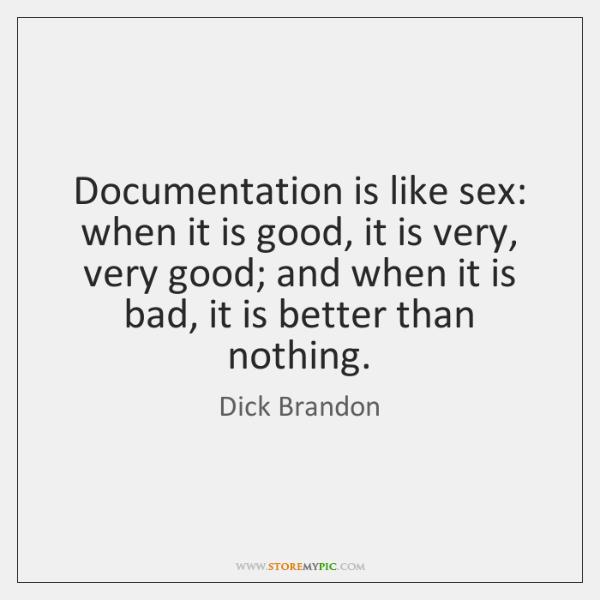 Documentation is like sex: when it is good, it is very, very ...