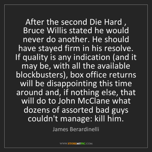 James Berardinelli: After the second Die Hard , Bruce Willis stated he would...