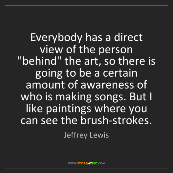 "Jeffrey Lewis: Everybody has a direct view of the person ""behind"" the..."