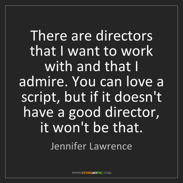 Jennifer Lawrence: There are directors that I want to work with and that...