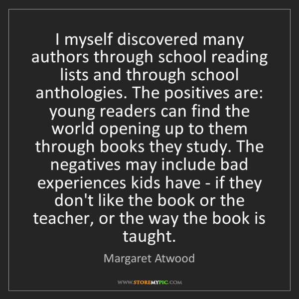 Margaret Atwood: I myself discovered many authors through school reading...