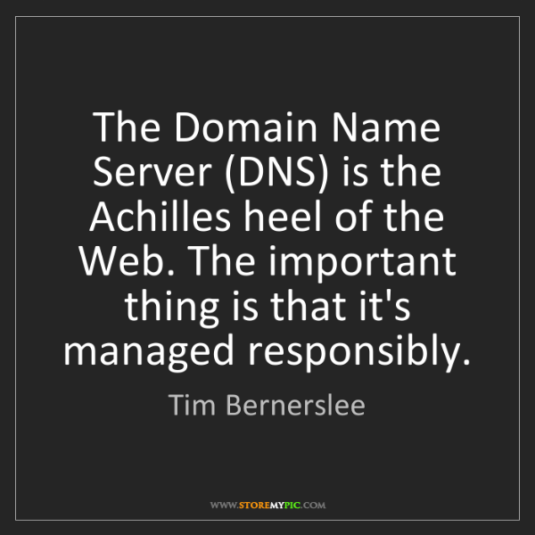 Tim Bernerslee: The Domain Name Server (DNS) is the Achilles heel of...
