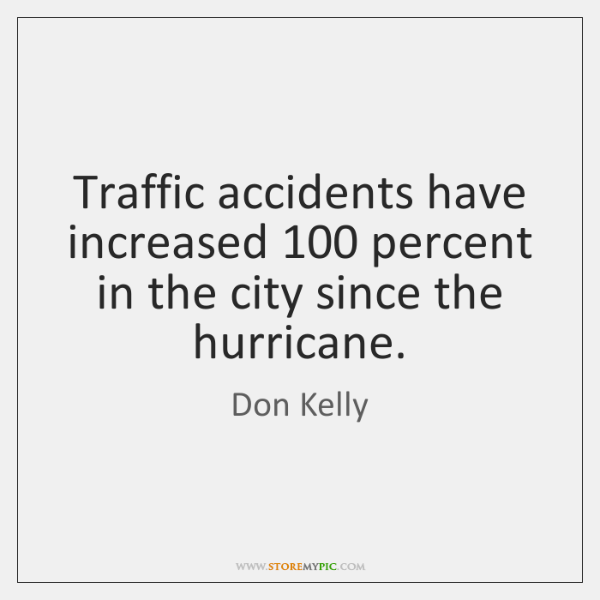 Traffic accidents have increased 100 percent in the city since the hurricane.