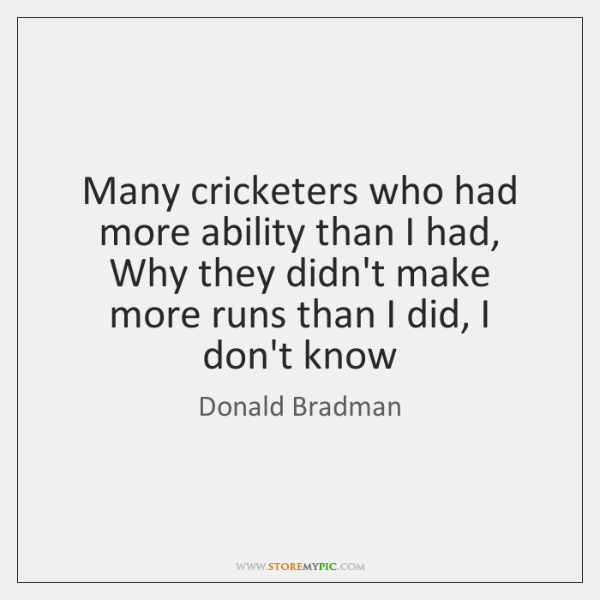 Many cricketers who had more ability than I had, Why they didn't ...