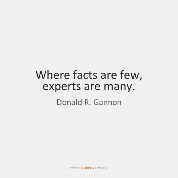Where facts are few, experts are many.
