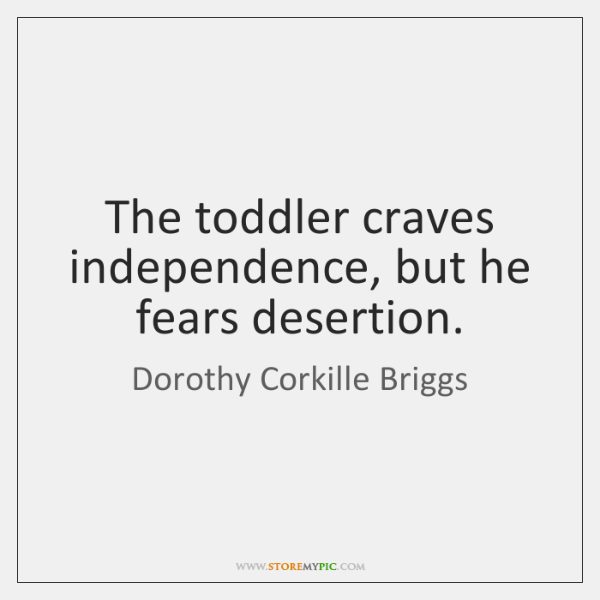 The toddler craves independence, but he fears desertion.