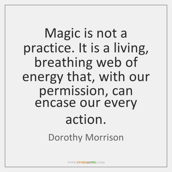 Magic is not a practice. It is a living, breathing web of ...