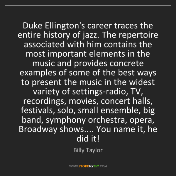 Billy Taylor: Duke Ellington's career traces the entire history of...