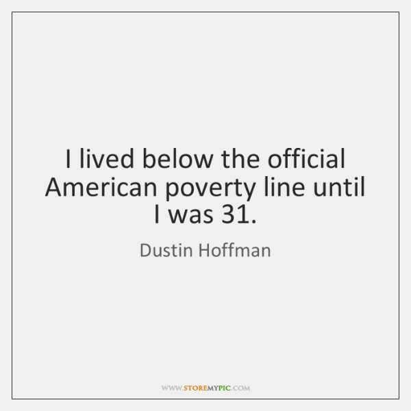 I lived below the official American poverty line until I was 31.
