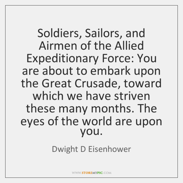 Soldiers, Sailors, and Airmen of the Allied Expeditionary Force: You are about ...