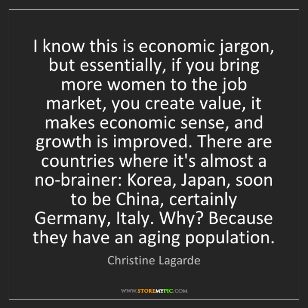 Christine Lagarde: I know this is economic jargon, but essentially, if you...