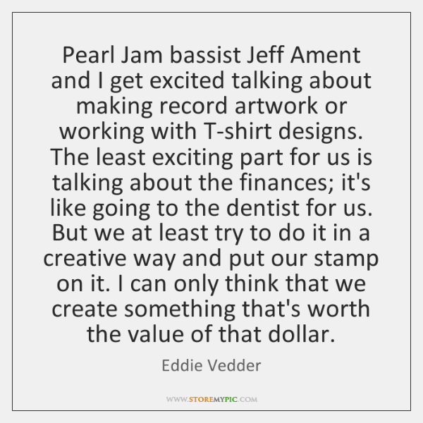 Pearl Jam bassist Jeff Ament and I get excited talking about making ...