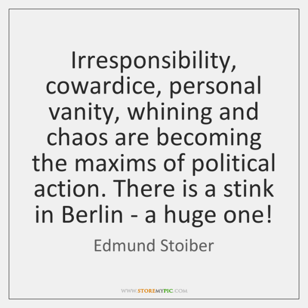 Irresponsibility, cowardice, personal vanity, whining and chaos are becoming the maxims of ...