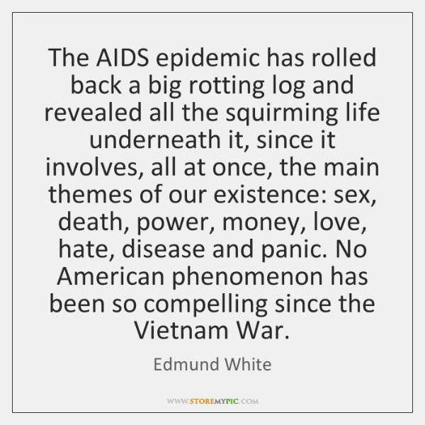 The AIDS epidemic has rolled back a big rotting log and revealed ...